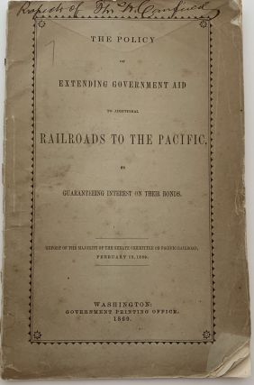 The Policy of Extending Government Aid to Additional Railroads to the Pacific by Guaranteeing...