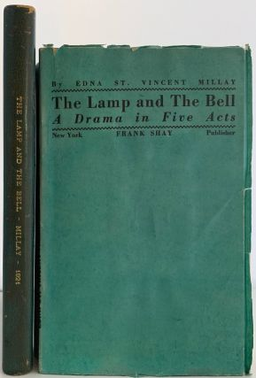 The Lamp and The Bell, A Drama in Five Acts. Edna St. Vincent MILLAY
