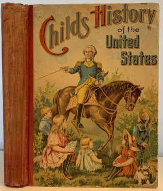 A Child's History of the United States, for Little Men and Women, A Thrilling Account of the...