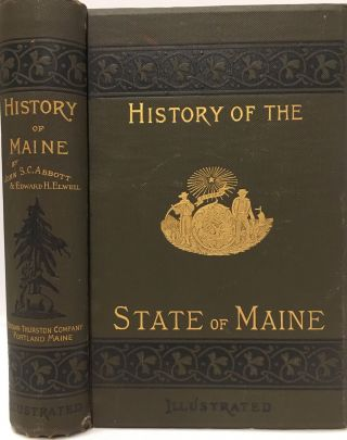 History of the State of Maine, Second Edition, Illustrated. John S. C. ABBOTT, Edward H. ELWELL
