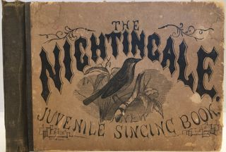 The Nightingale; A Choice Collection of Songs, Chants and Hymns, Designed for the Use of Juvenile...