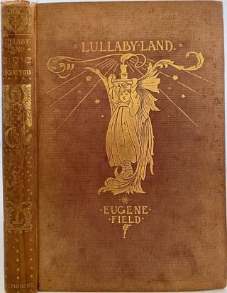 Lullaby-Land, Songs of Childhood. Selected by Kenneth Grahame. Eugene FIELD