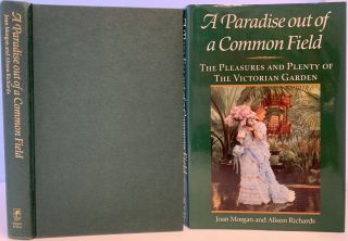 A Paradise Out of a Common Field, The Pleasures and Plenty of the Victorian Garden. Joan MORGAN,...