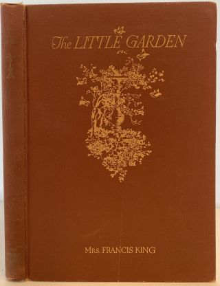 The Little Garden, With Illustrations and Tables. Mrs. Francis KING, Louisa Boyd Yeomans KING