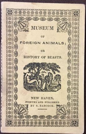 Museum of Foreign Animals; or History of Beasts, with Splendid Engravings. ANONYMOUS