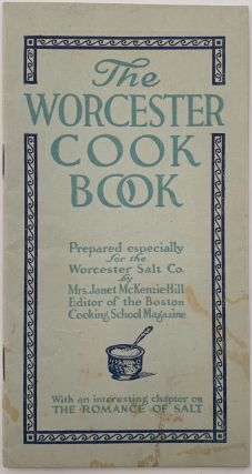 The Worcester Cook Book, Prepared especially for the Worcester Salt Co. Mrs. Janet McKENZIE HILL