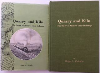 Quarry and Kiln. The Story of Maine's Lime Industry. Roger L. GRINDLE