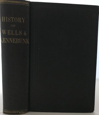 The History of Wells and Kennebunk from the Earliest Settlement to the Year 1820, at which time...
