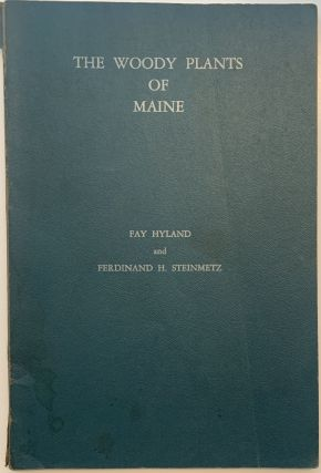 The Woody Plants of Maine, Their Occureence and Distribution.; An Annotated Catalog of the Woody...