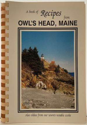 A book of Recipes from Owl's Head, Maine, Also oldies from our town's notable cooks. COOKBOOK...