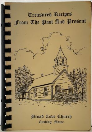 Treasured Recipes from the Past and Present. CUSHING BROAD COVER CHURCH, MAINE