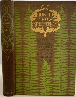 How to Know the Ferns. A Guide to the Names, Haunts, and Habits of Our Common Ferns. Frances...