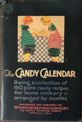 The Candy Calendar, Being a collection of 150 pure candy recipes for home cookery arranged by...
