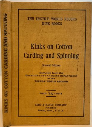 Kinks on Cotton Carding and Spinning, Second Edition, Compiled from the Questions and Answers...