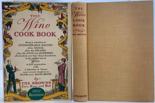 The Wine Cook Book, being a Selection of Incomparable Recipes from France, from the Far East,...