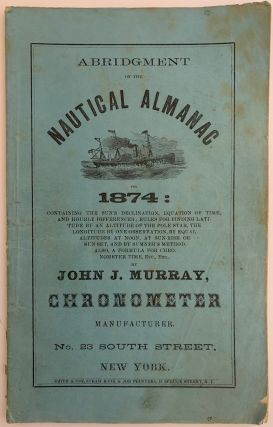 Abridgment of the Nautical Almanac for 1874: Containing the Sun's Declination, Equation of...