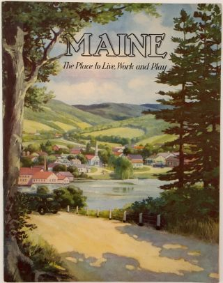 Maine. The Place to Live, Work and Play. ; The Place to Live, Work and Play. MAINE DEVELOPMENT...