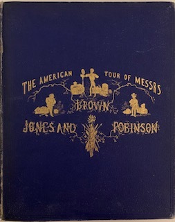 The American Tour of Messrs Brown, Jones and Robinson, Being the History of What They Saw, & Did...