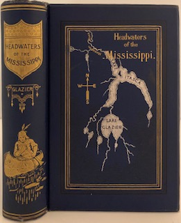 Headwaters of the Mississippi; Comprising Biographical Sketches of Early and Recent Explorers of...