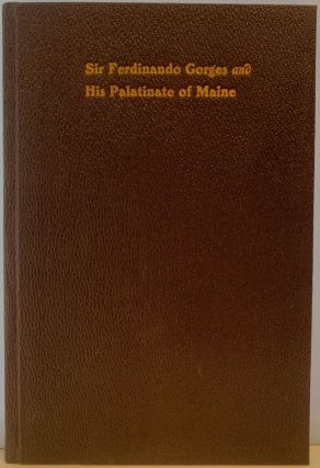 Sir Fernando Gorges and His Palatinate of Maine, An Address Delivered Before The Society of the...