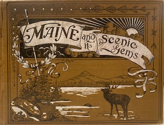 Maine and Its Scenic Gems, Illustrating Many of the Most Beautiful and Interesting Places in the...
