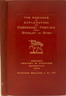 The Romance of Exploration and Emergency First-Aid from Stanley to Byrd. BURROUGHS WELLCOME, CO