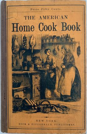 The American Home Cook Book, with Several Hundred Excellent Recipes, Selected and Tried with...