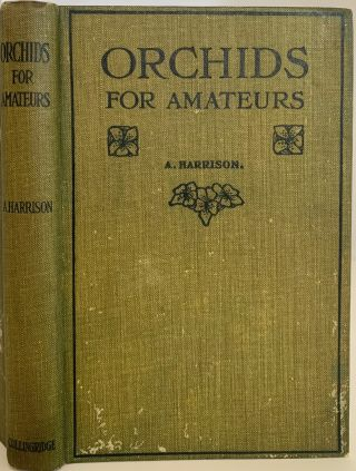 Orchids For Amateurs. A Practical Guide to the Cultivation of Sixty easily-grown Cool, and Fifty...