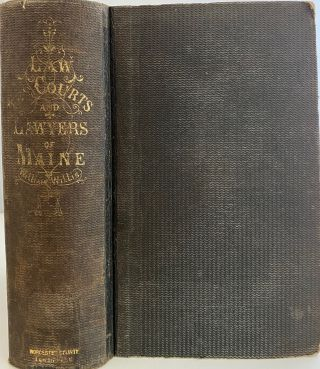 A History of The Law, The Courts, and The Lawyers of Maine, from its First Colonization to the...