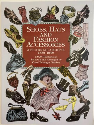 Shoes, Hats and Fashion Accessories, A Pictorial Archive 1850-1940. Carol Belanger GRAFTON