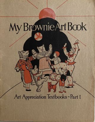 My Brownie Art Book, Art Appreciation Textbooks--Part One. Cora Elder STAFFORD, Pearl RUCKER