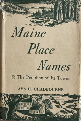 Maine Place Names & The Peopling of Its Towns. Ava H. CHADBOURNE