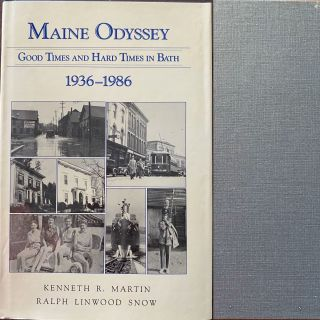 Maine Odyssey, Good Times and Hard Times in Bath 1936-1986. Kenneth R. MARTIN, Ralph Linwood SNOW