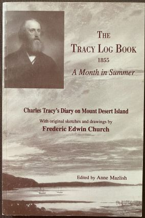The Tracy Log Book 1855. The DIary of Charles Tracy on Mount Desert Island; Wrapper title: The...