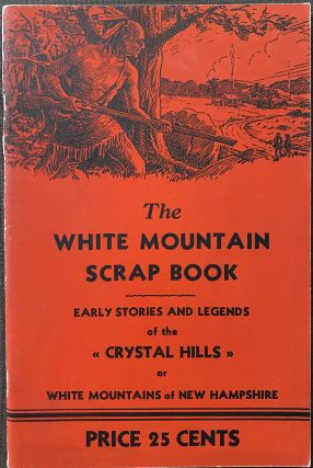 "The White Mountain Scrap Book, Early Stories and Legends of the ""Crystal Hills"" or White..."