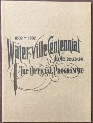 1802-1902 Waterville Centennial, June 22-23-24, The Official Programme. ANONYMOUS