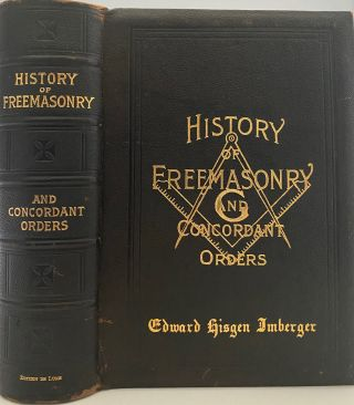 History of the Ancient and Honorable Fraternity of Free and Accepted Masons, and Concordant...