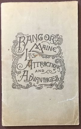 Bangor, Maine, Its Summer Attractions and Industrial Advantages. E. M. BLANDING, Bangor Board of...