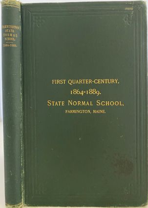 History of the State Normal School, Farmington, Maine: with Sketches of the Teachers and...