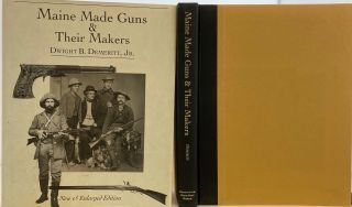 Maine Made Guns & Their Makers, New and Enlarged Edition. Dwight B. DEMERITT JR