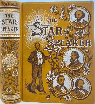 The Star Speaker, A Complete and Choice Collection of the Best Productions by the Best Authors...