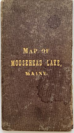 Map of Moosehead Lake, Maine.; Case title: Map of Moosehead Lake, Maine. Pastedown title: A Map...