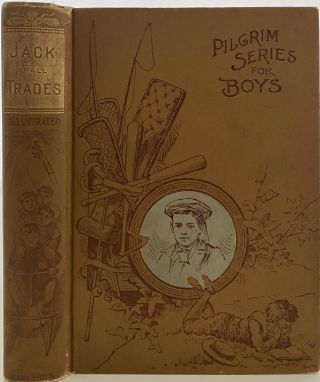 Jack of All Trades., Rosa Abbott Stories; Cover title: Pilgrim Series for Boys Spine title: Jack...