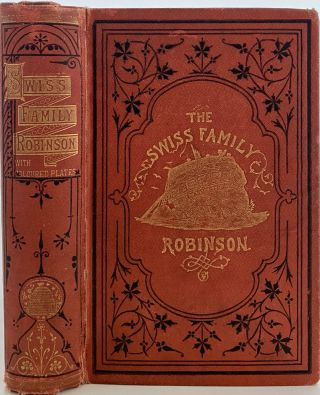 The Swiss Family Robinson; or, Adventures of a Shipwrecked Family on a Desolate Island. Johann...