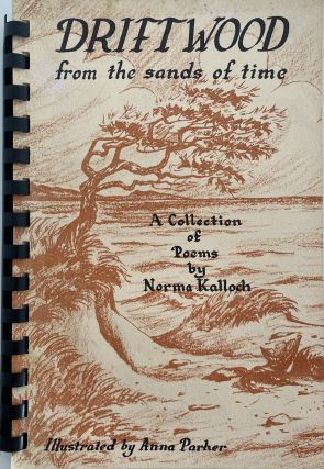 Driftwood from the sands of time. A Collection of Poems by Norma Kalloch. Norma KALLOCH