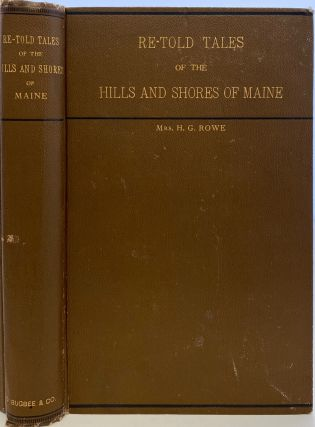 Re-Told Tales of the Hills and Shores of Maine. Mrs. H. G. ROWE